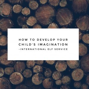 How To Develop Your Child's Imagination - International Elf Service