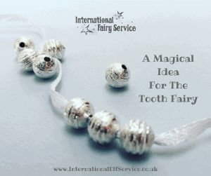 A magical idea for the Tooth Fairy. Another way to treasure those lost teeth by the International Fairy Service